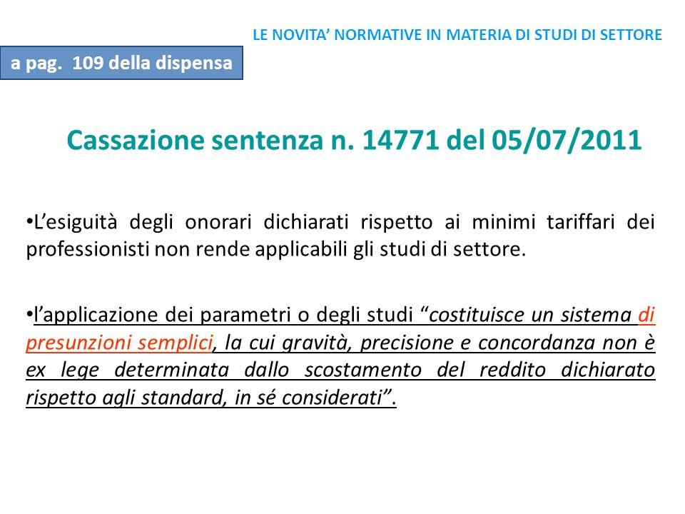 Cassazione sentenza n. 14771 del 05/07/2011 Lesiguità degli onorari dichiarati rispetto ai minimi tariffari dei professionisti non rende applicabili g