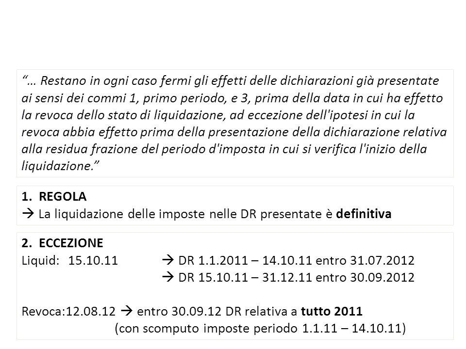 1.REGOLA La liquidazione delle imposte nelle DR presentate è definitiva 2.ECCEZIONE Liquid:15.10.11 DR 1.1.2011 – 14.10.11 entro 31.07.2012 DR 15.10.1