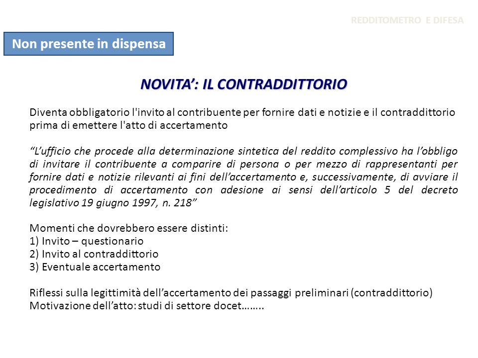 NOVITA: IL CONTRADDITTORIO Diventa obbligatorio l'invito al contribuente per fornire dati e notizie e il contraddittorio prima di emettere l'atto di a