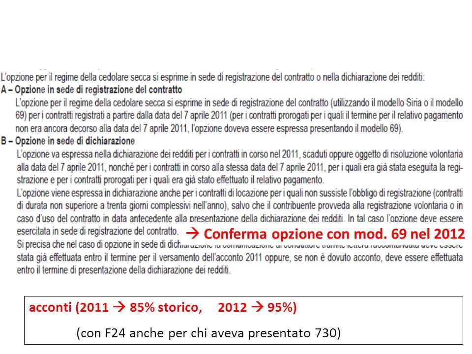 acconti (2011 85% storico, 2012 95%) (con F24 anche per chi aveva presentato 730) Conferma opzione con mod. 69 nel 2012