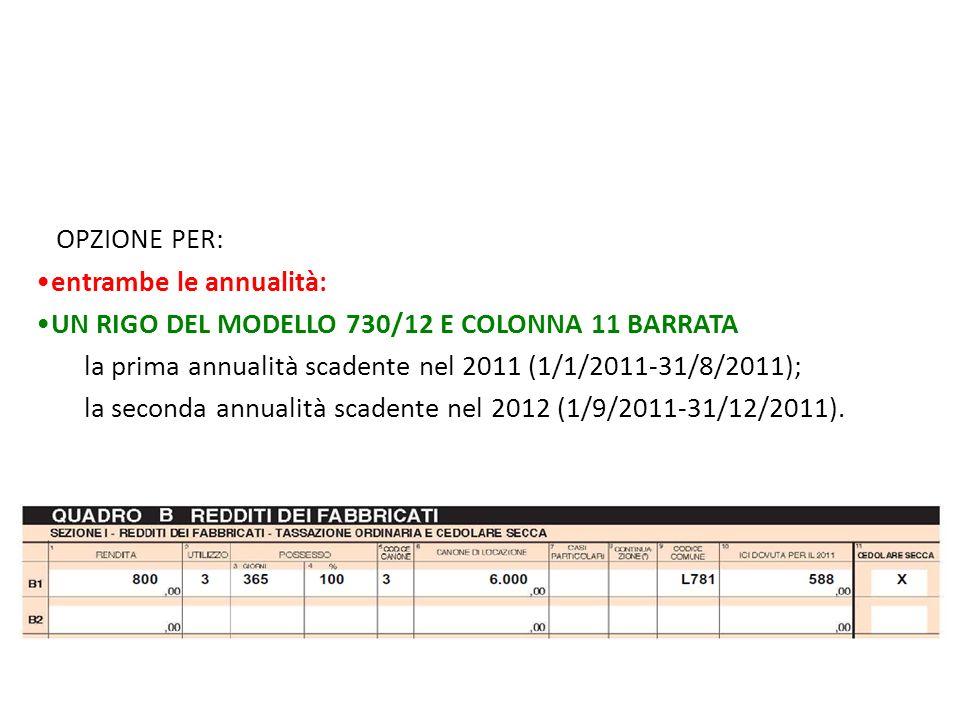 OPZIONE PER: entrambe le annualità: UN RIGO DEL MODELLO 730/12 E COLONNA 11 BARRATA la prima annualità scadente nel 2011 (1/1/2011-31/8/2011); la seco