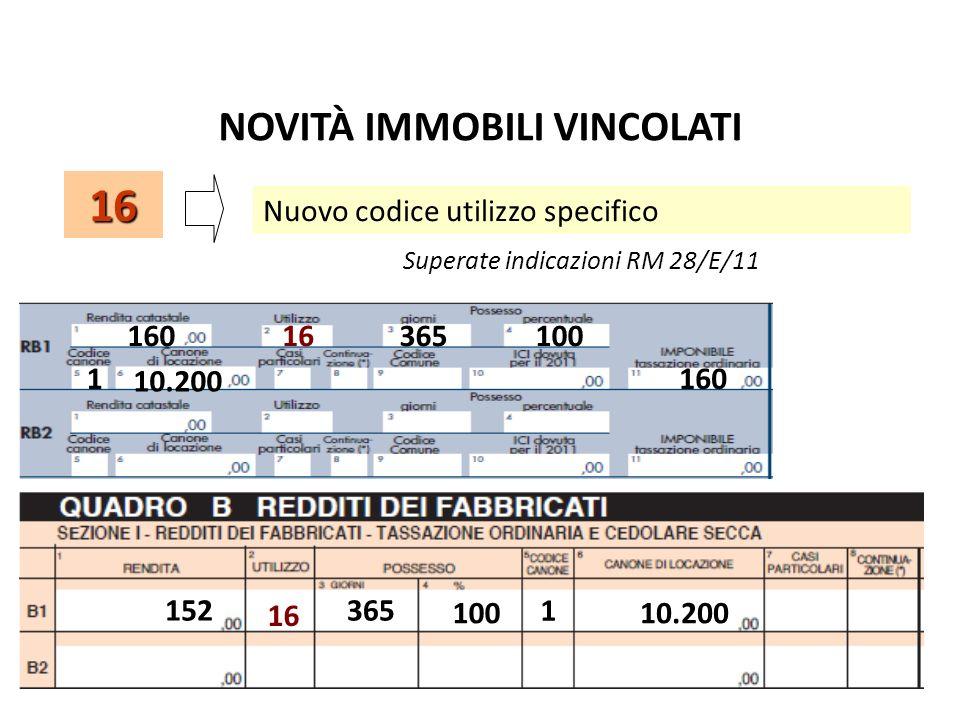 Nuovo codice utilizzo specifico Superate indicazioni RM 28/E/11 16 16036510016 1 10.200 160 152365 100 16 1 10.200 NOVITÀ IMMOBILI VINCOLATI