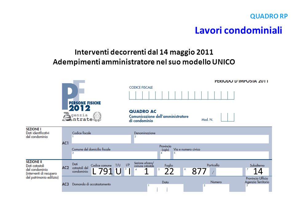 Interventi decorrenti dal 14 maggio 2011 Adempimenti amministratore nel suo modello UNICO L 791 U I 1 22 877 14 Lavori condominiali QUADRO RP