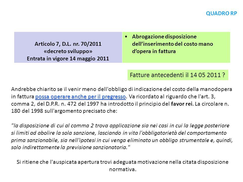 Articolo 7, D.L. nr. 70/2011 «decreto sviluppo» Entrata in vigore 14 maggio 2011 Abrogazione disposizione dellinserimento del costo mano dopera in fat