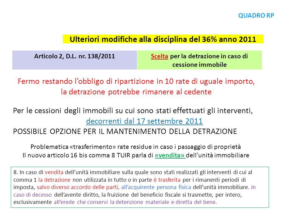 Ulteriori modifiche alla disciplina del 36% anno 2011 Articolo 2, D.L. nr. 138/2011Scelta per la detrazione in caso di cessione immobile Fermo restand