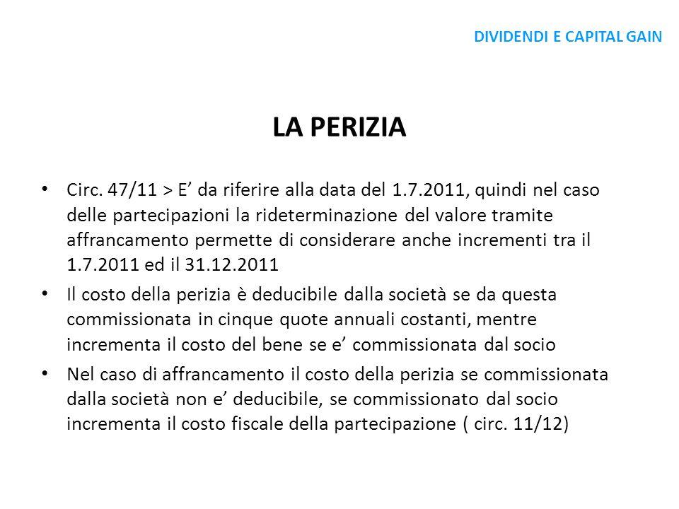 LA PERIZIA Circ. 47/11 > E da riferire alla data del 1.7.2011, quindi nel caso delle partecipazioni la rideterminazione del valore tramite affrancamen