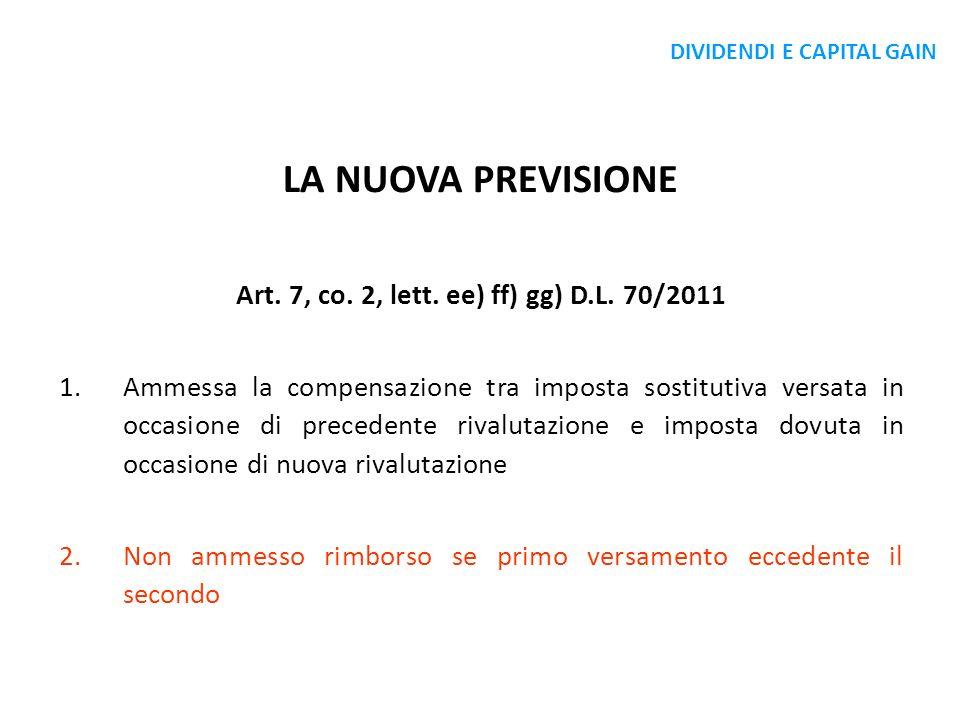 LA NUOVA PREVISIONE Art. 7, co. 2, lett. ee) ff) gg) D.L. 70/2011 1.Ammessa la compensazione tra imposta sostitutiva versata in occasione di precedent