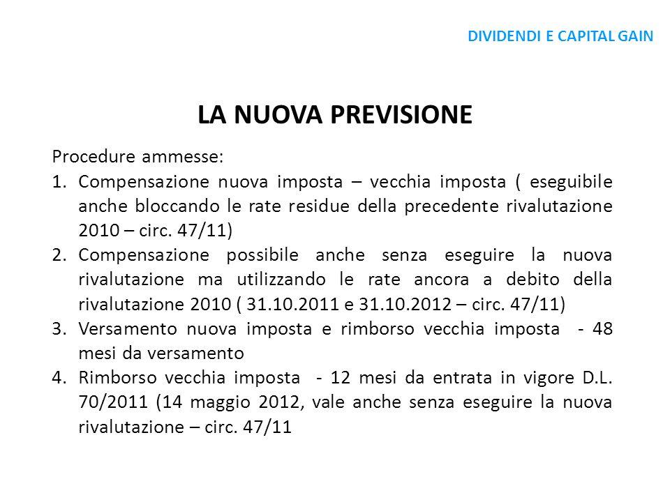 LA NUOVA PREVISIONE Procedure ammesse: 1.Compensazione nuova imposta – vecchia imposta ( eseguibile anche bloccando le rate residue della precedente r