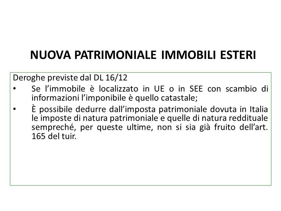 NUOVA PATRIMONIALE IMMOBILI ESTERI Deroghe previste dal DL 16/12 Se limmobile è localizzato in UE o in SEE con scambio di informazioni limponibile è q