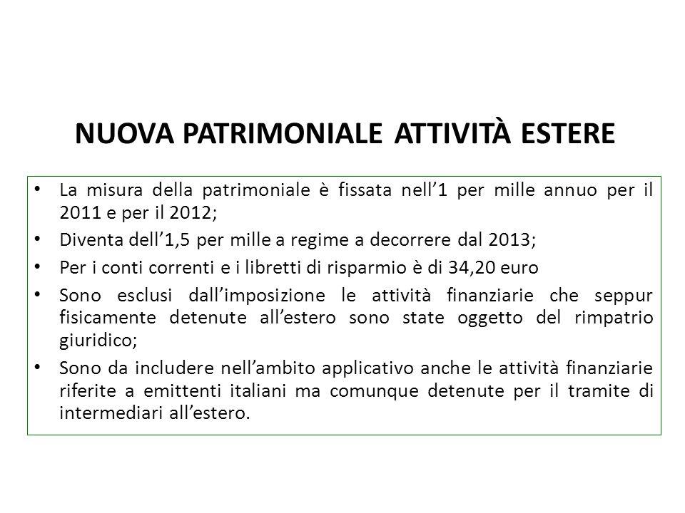 NUOVA PATRIMONIALE ATTIVITÀ ESTERE La misura della patrimoniale è fissata nell1 per mille annuo per il 2011 e per il 2012; Diventa dell1,5 per mille a