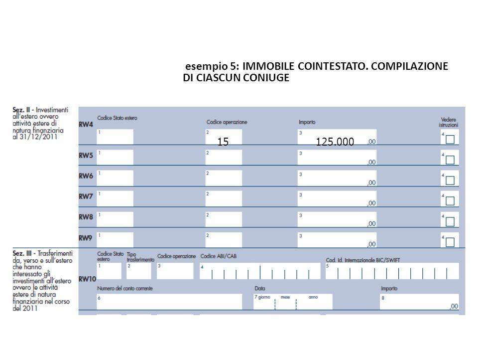15125.000 esempio 5: IMMOBILE COINTESTATO. COMPILAZIONE DI CIASCUN CONIUGE La compilazione
