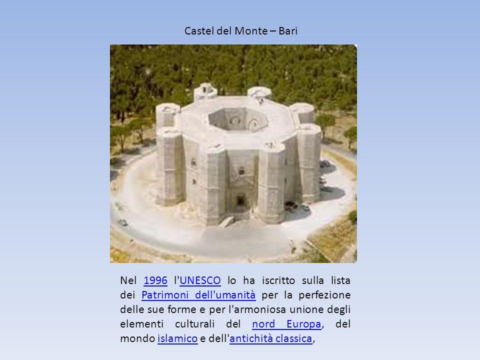 Castel del Monte – Bari Nel 1996 l UNESCO lo ha iscritto sulla lista dei Patrimoni dell umanità per la perfezione delle sue forme e per l armoniosa unione degli elementi culturali del nord Europa, del mondo islamico e dell antichità classica, 1996UNESCOPatrimoni dell umanitànord Europaislamicoantichità classica