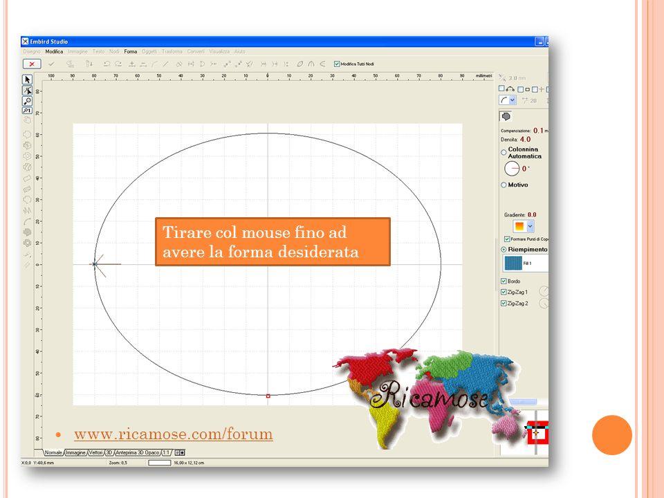 Tirare col mouse fino ad avere la forma desiderata www.ricamose.com/forum