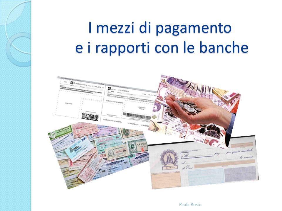I mezzi di pagamento e i rapporti con le banche Paola Bosio