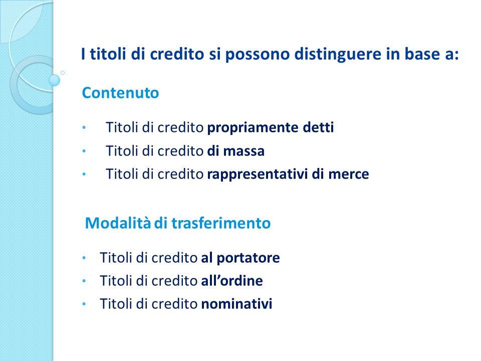 I titoli di credito si possono distinguere in base a: Contenuto Titoli di credito propriamente detti Titoli di credito di massa Titoli di credito rapp