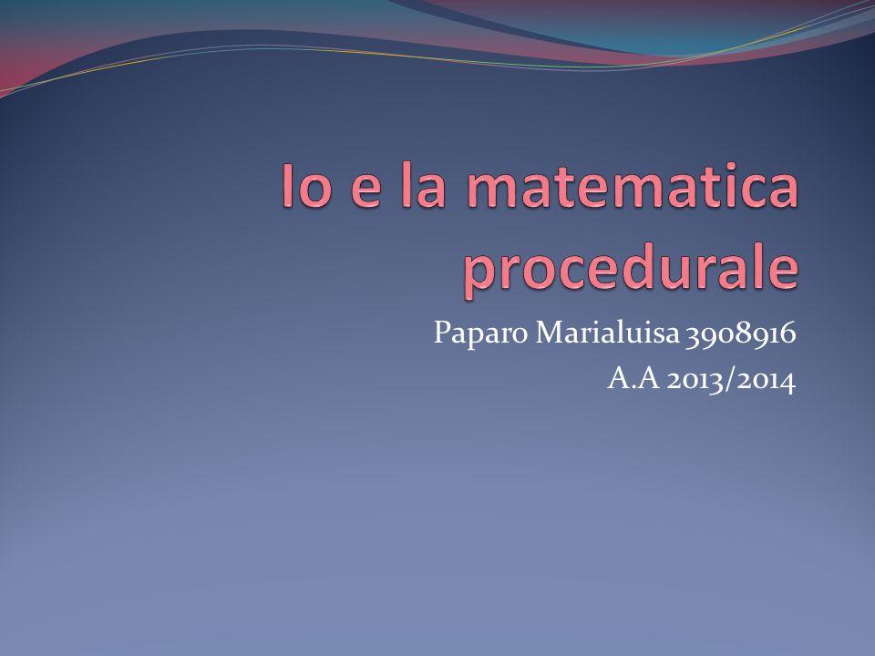 CONCLUSIONI SULLA MATEMATICA PROCEDURALE La matematica procedurale credo che sia una delle poche cose presente in ogni persona.