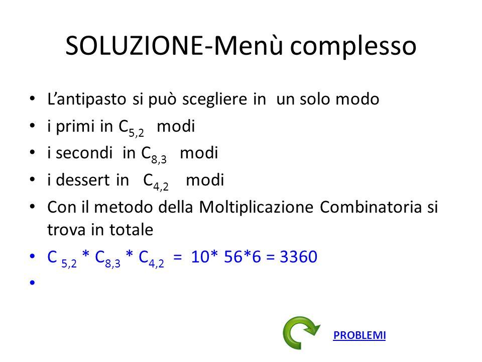 SOLUZIONE-Menù complesso Lantipasto si può scegliere in un solo modo i primi in C 5,2 modi i secondi in C 8,3 modi i dessert in C 4,2 modi Con il meto