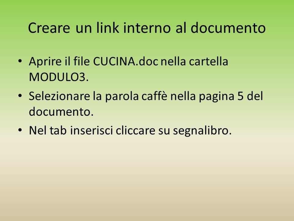 Creare un link interno al documento Aprire il file CUCINA.doc nella cartella MODULO3. Selezionare la parola caffè nella pagina 5 del documento. Nel ta