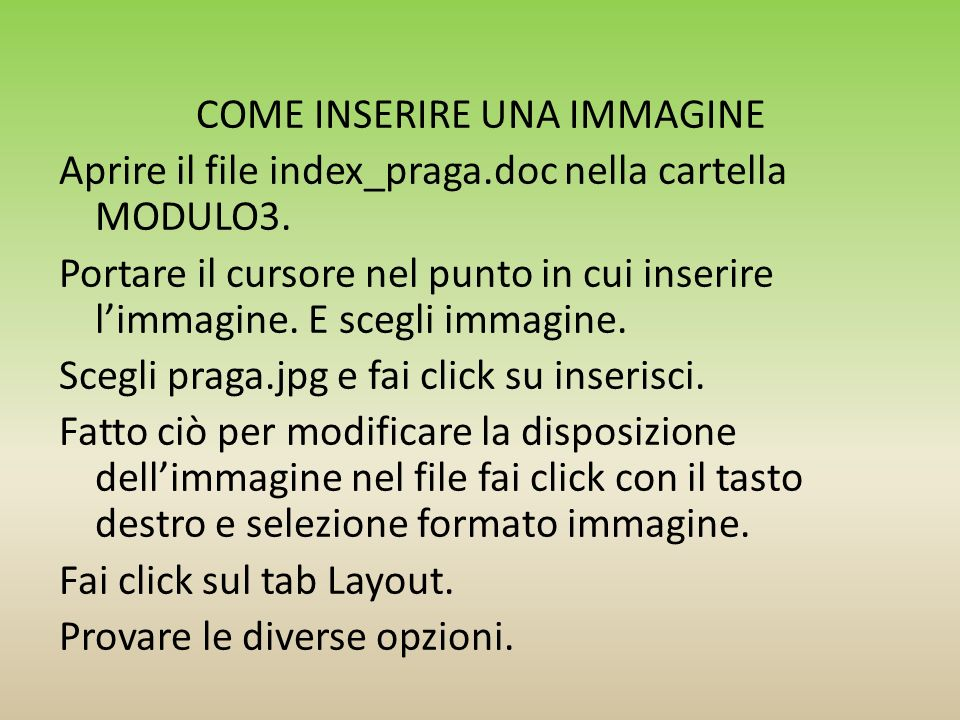 COME INSERIRE UNA IMMAGINE Aprire il file index_praga.doc nella cartella MODULO3. Portare il cursore nel punto in cui inserire limmagine. E scegli imm