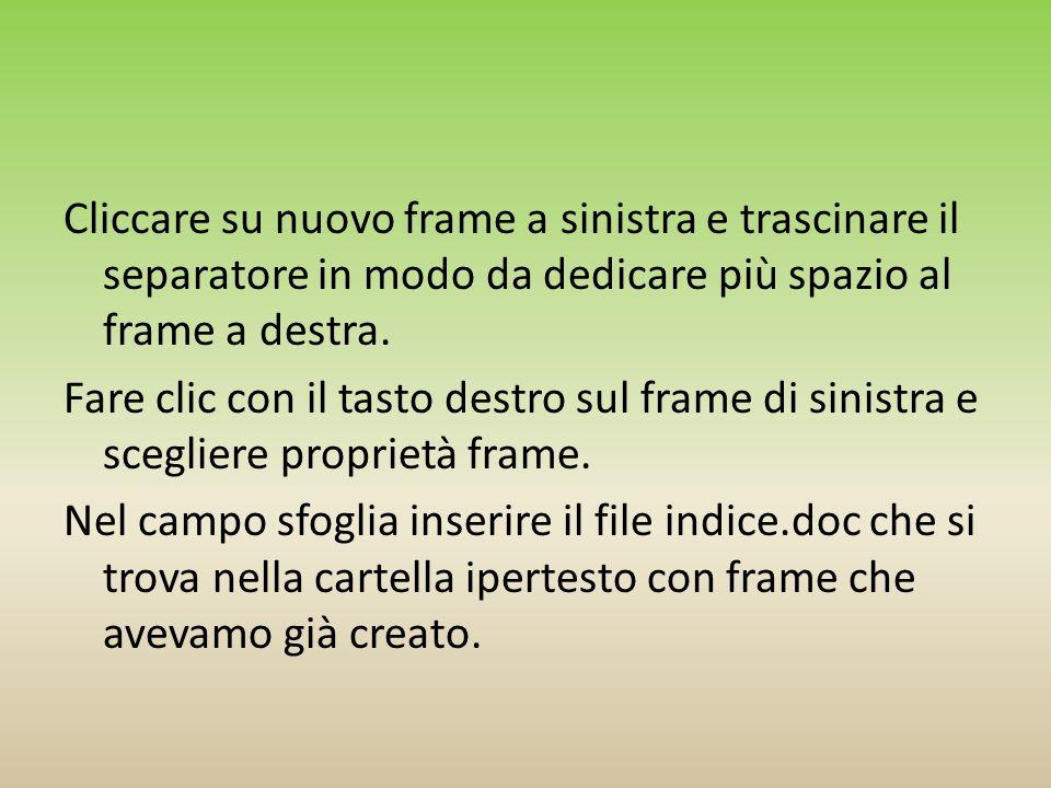 Cliccare su nuovo frame a sinistra e trascinare il separatore in modo da dedicare più spazio al frame a destra. Fare clic con il tasto destro sul fram