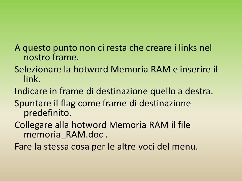 A questo punto non ci resta che creare i links nel nostro frame. Selezionare la hotword Memoria RAM e inserire il link. Indicare in frame di destinazi