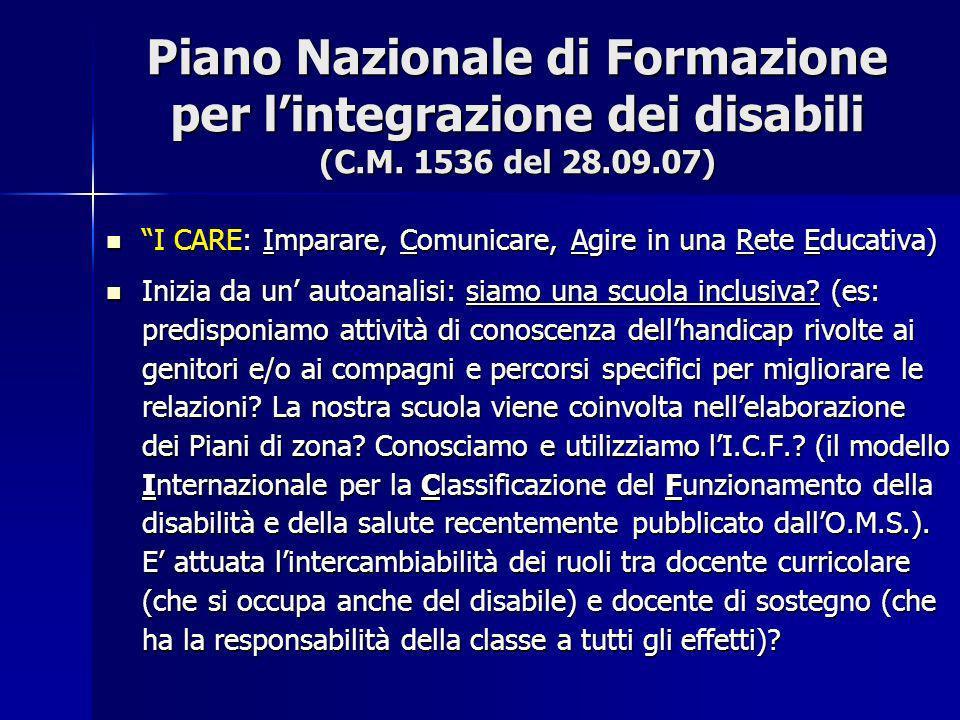 Piano Nazionale di Formazione per lintegrazione dei disabili (C.M. 1536 del 28.09.07) I CARE: Imparare, Comunicare, Agire in una Rete Educativa) I CAR