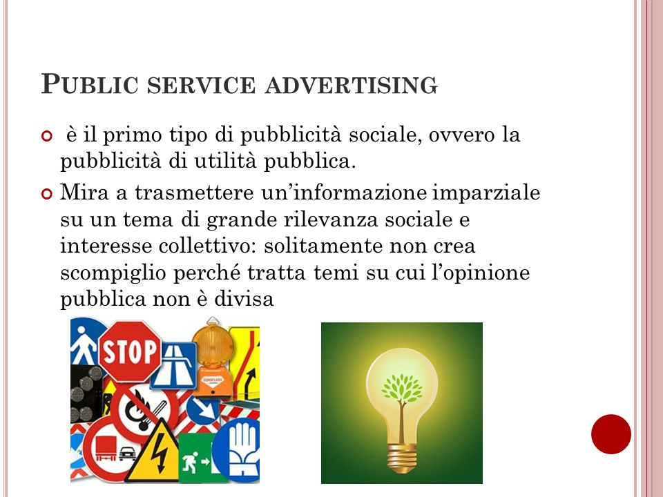 P UBLIC SERVICE ADVERTISING è il primo tipo di pubblicità sociale, ovvero la pubblicità di utilità pubblica. Mira a trasmettere uninformazione imparzi