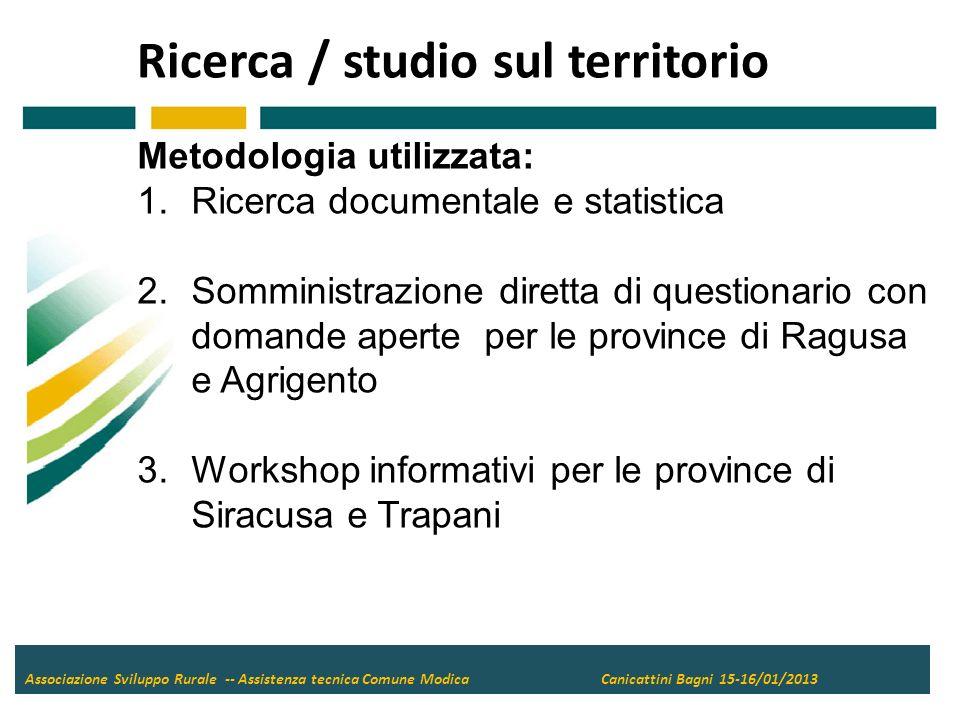 Ricerca / studio sul territorio Associazione Sviluppo Rurale -- Assistenza tecnica Comune Modica Canicattini Bagni 15-16/01/2013 RISULTATI: RAGUSA - AGRIGENTO MACRO SITUAZIONE 1.Prevalente presenza sul territorio di piccole imprese e il 51,5% di esse ha una SAU (Superficie Agricola Utilizzata) inferiore a 2 ettari di terreno (istat 2010) 2.Solo il 17,4% delle aziende ha una SAU maggiore di 10 ettari (istat 2010) 3.Le piccole imprese impiegano 1-3 dipendenti mentre le medie arrivano a 8-10 (fonte interviste associazioni di categoria e CAA)