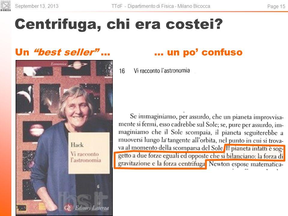 Centrifuga, chi era costei? Un best seller … … un po confuso September 13, 2013 TTdF - Dipartimento di Fisica - Milano Bicocca Page 15