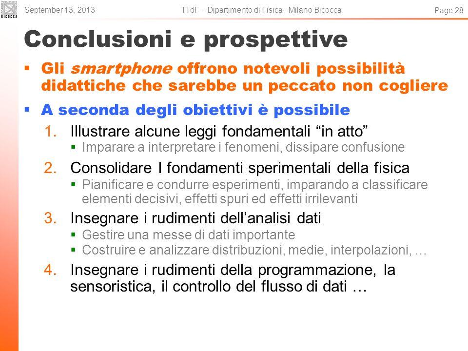 Conclusioni e prospettive Gli smartphone offrono notevoli possibilità didattiche che sarebbe un peccato non cogliere A seconda degli obiettivi è possi