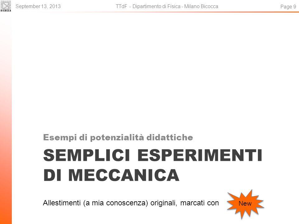 SEMPLICI ESPERIMENTI DI MECCANICA Esempi di potenzialità didattiche September 13, 2013 TTdF - Dipartimento di Fisica - Milano Bicocca Page 9 Allestime
