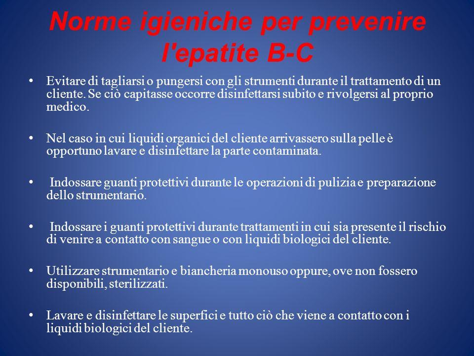 Norme igieniche per prevenire l'epatite B-C Evitare di tagliarsi o pungersi con gli strumenti durante il trattamento di un cliente. Se ciò capitasse o