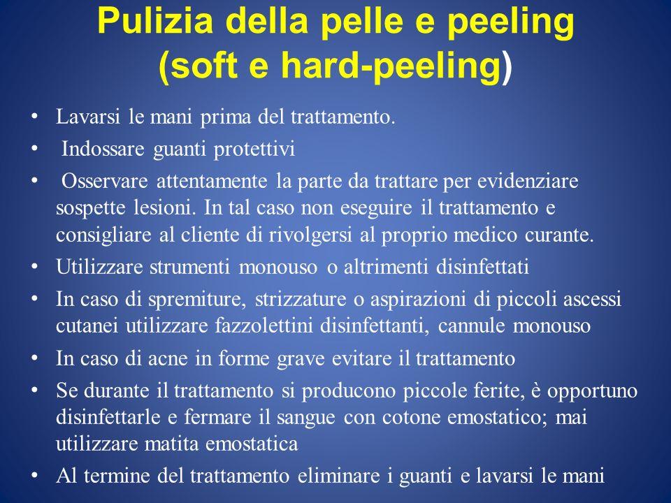 Pulizia della pelle e peeling (soft e hard-peeling) Lavarsi le mani prima del trattamento. Indossare guanti protettivi Osservare attentamente la parte