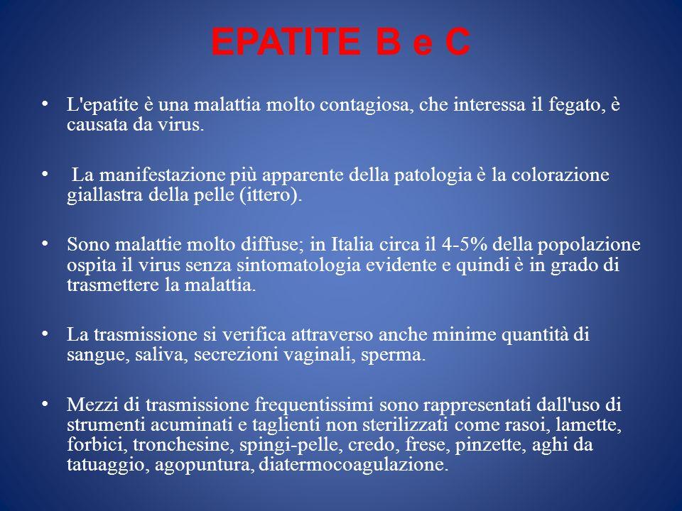 EPATITE B e C L'epatite è una malattia molto contagiosa, che interessa il fegato, è causata da virus. La manifestazione più apparente della patologia