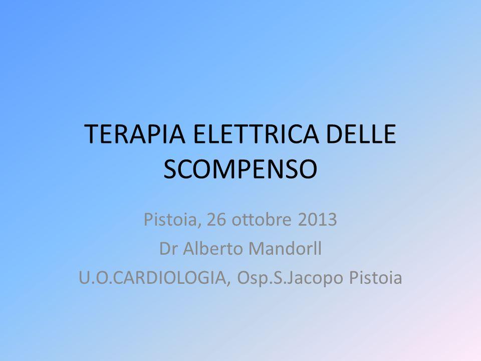 TERAPIA ELETTRICA DELLE SCOMPENSO Pistoia, 26 ottobre 2013 Dr Alberto Mandorll U.O.CARDIOLOGIA, Osp.S.Jacopo Pistoia