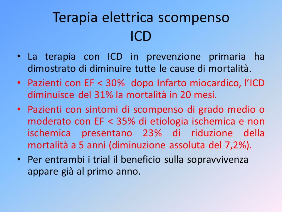 Terapia elettrica scompenso ICD La terapia con ICD in prevenzione primaria ha dimostrato di diminuire tutte le cause di mortalità. Pazienti con EF < 3