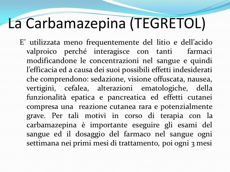 La Carbamazepina (TEGRETOL) E utilizzata meno frequentemente del litio e dellacido valproico perché interagisce con tanti farmaci modificandone le con