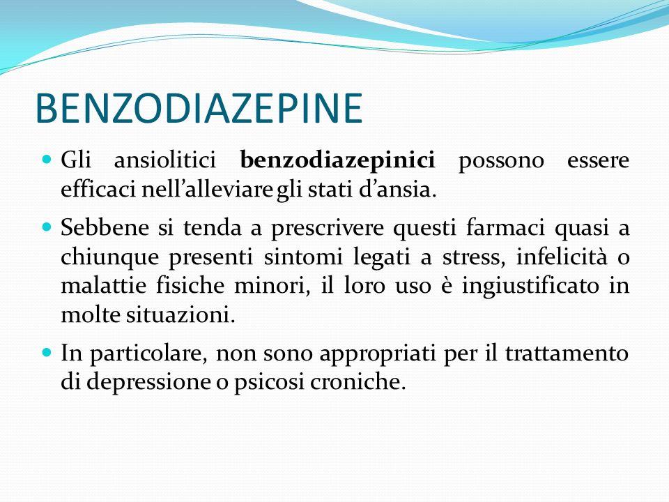 BENZODIAZEPINE Gli ansiolitici benzodiazepinici possono essere efficaci nellalleviare gli stati dansia. Sebbene si tenda a prescrivere questi farmaci