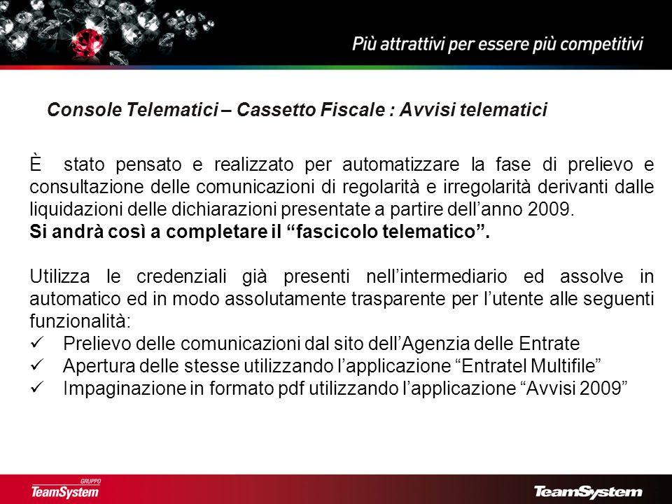 Console Telematici – Cassetto Fiscale : Avvisi telematici È stato pensato e realizzato per automatizzare la fase di prelievo e consultazione delle comunicazioni di regolarità e irregolarità derivanti dalle liquidazioni delle dichiarazioni presentate a partire dellanno 2009.