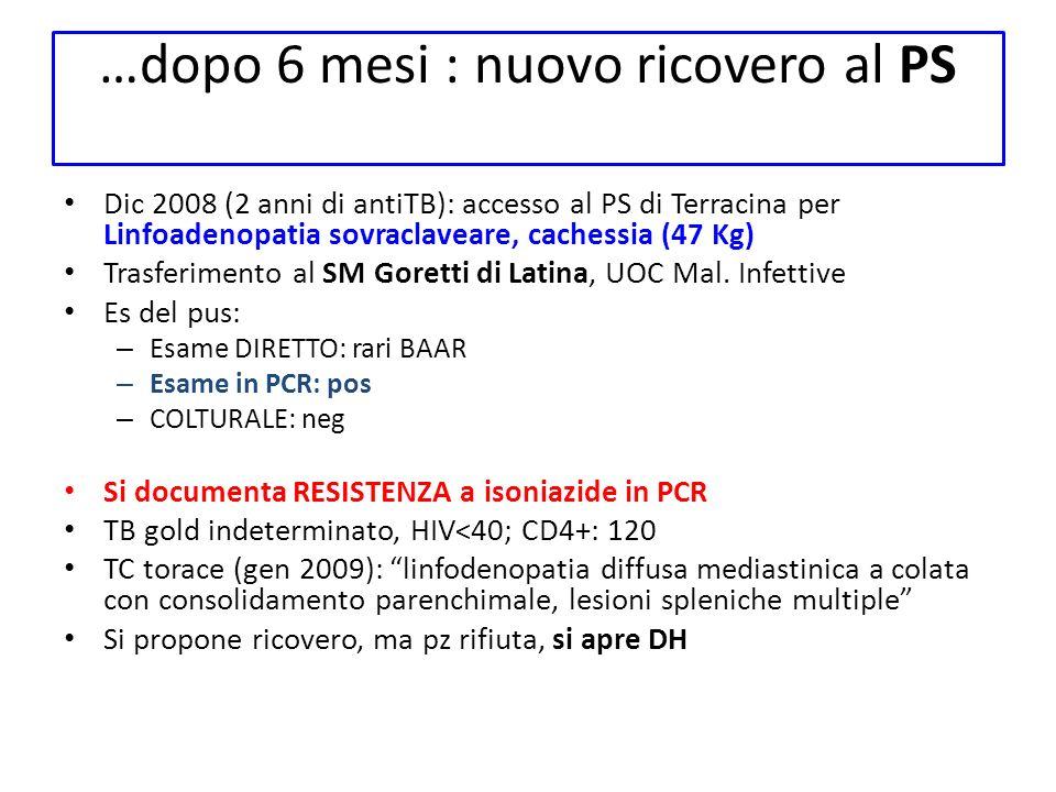 …dopo 6 mesi : nuovo ricovero al PS Dic 2008 (2 anni di antiTB): accesso al PS di Terracina per Linfoadenopatia sovraclaveare, cachessia (47 Kg) Trasf