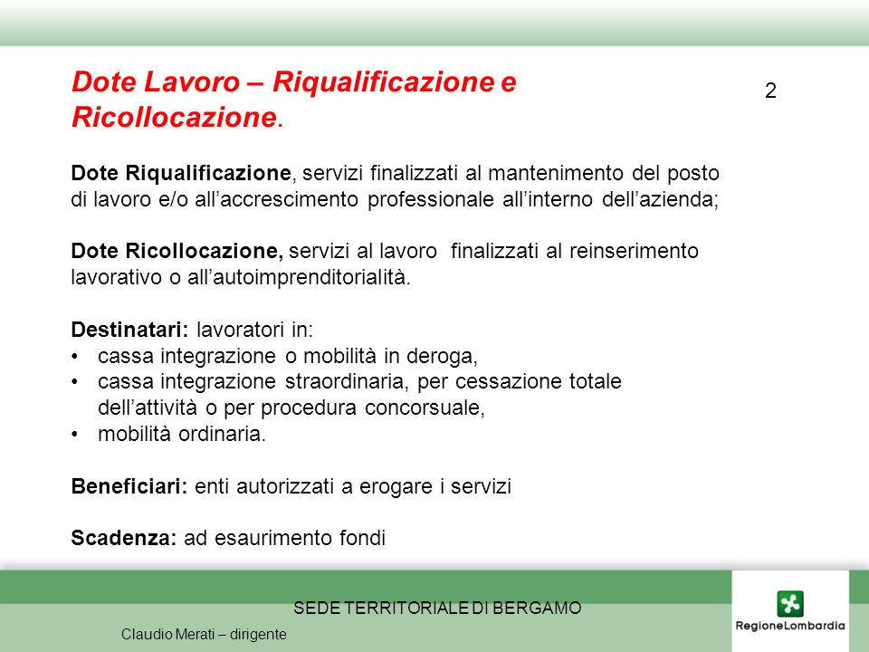 SEDE TERRITORIALE DI BERGAMO Claudio Merati – dirigente Dote Lavoro – Riqualificazione e Ricollocazione.