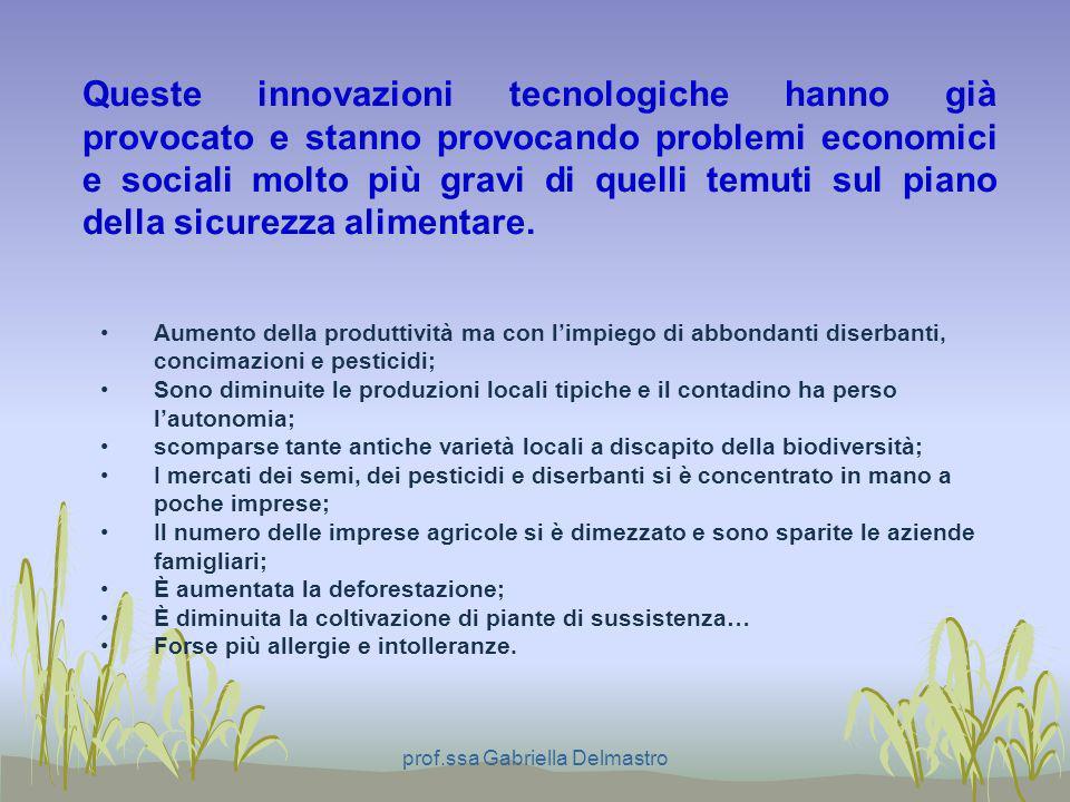 prof.ssa Gabriella Delmastro Aumento della produttività ma con limpiego di abbondanti diserbanti, concimazioni e pesticidi; Sono diminuite le produzio