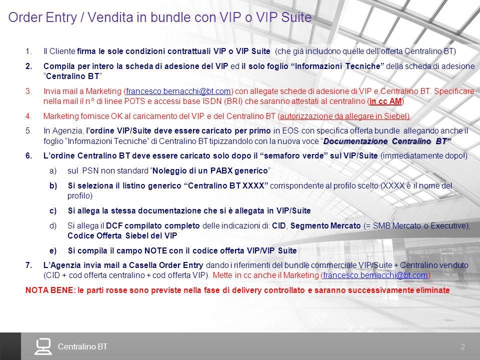Centralino BT 2 Order Entry / Vendita in bundle con VIP o VIP Suite 1.Il Cliente firma le sole condizioni contrattuali VIP o VIP Suite (che già includ