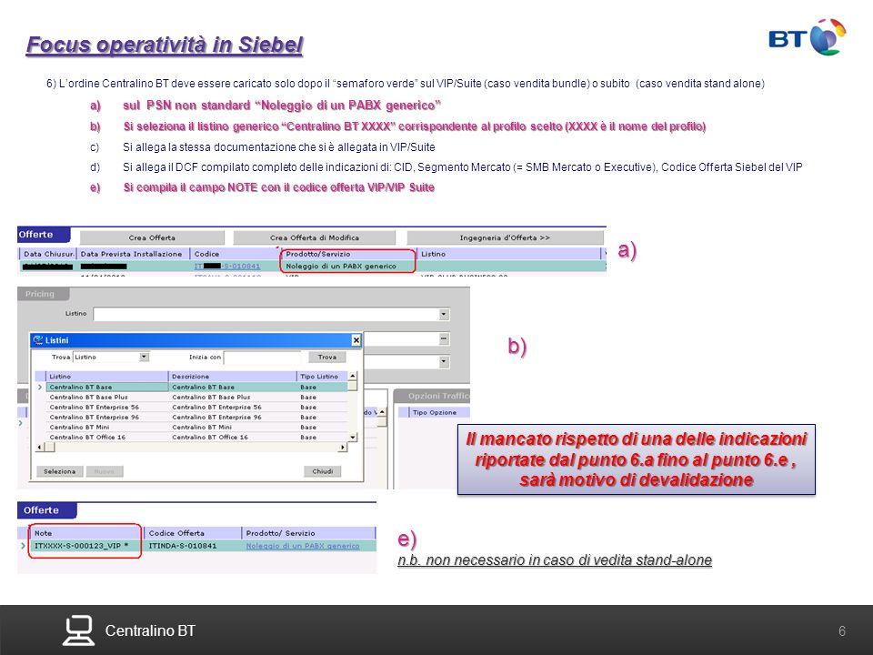 Centralino BT 7 OYOV, TOV e Durata contrattuale: corretta valorizzazione in Siebel In Siebel valorizzare i dati di OYOV, TOV e Durata Contrattuale (Step 1-2-3) come specificato nel DCF Automatico In Siebel valorizzare i dati di OYOV, TOV e Durata Contrattuale (Step 1-2-3) come specificato nel DCF Automatico I dati sono ricavabili dal foglio SIOF DETTAGLIO parte 4 RIEPILOGO IMPORTI ECONOMICI I dati sono ricavabili dal foglio SIOF DETTAGLIO parte 4 RIEPILOGO IMPORTI ECONOMICI