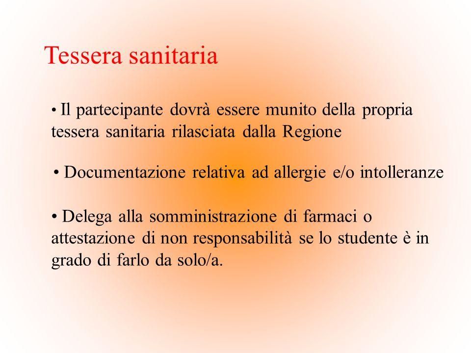 Tessera sanitaria Il partecipante dovrà essere munito della propria tessera sanitaria rilasciata dalla Regione Documentazione relativa ad allergie e/o