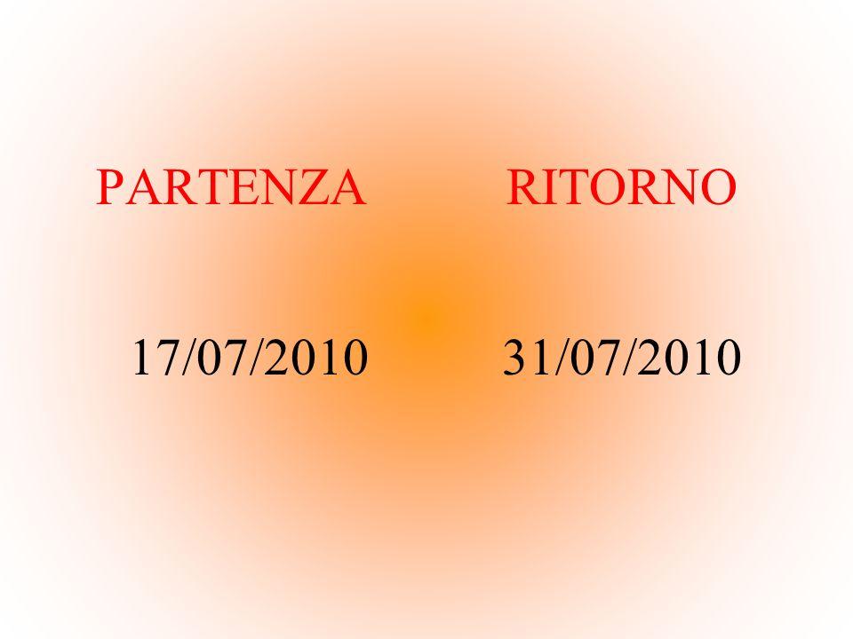 PARTENZA 17/07/2010 RITORNO 31/07/2010
