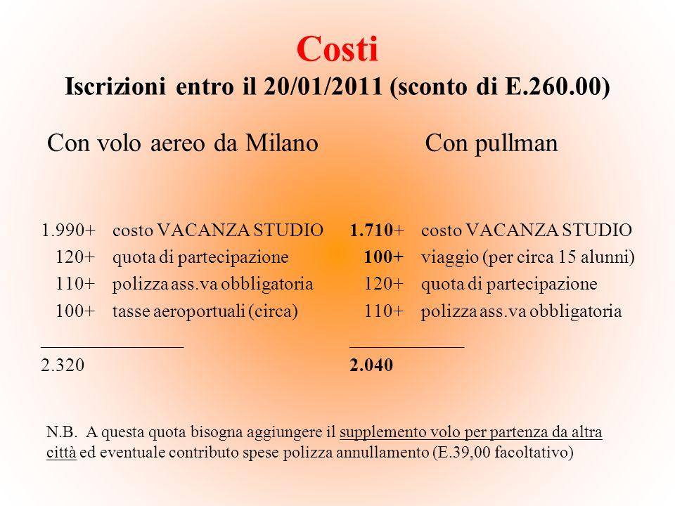 Costi Iscrizioni entro il 20/01/2011 (sconto di E.260.00) Con volo aereo da Milano 1.990+ costo VACANZA STUDIO 120+ quota di partecipazione 110+ poliz