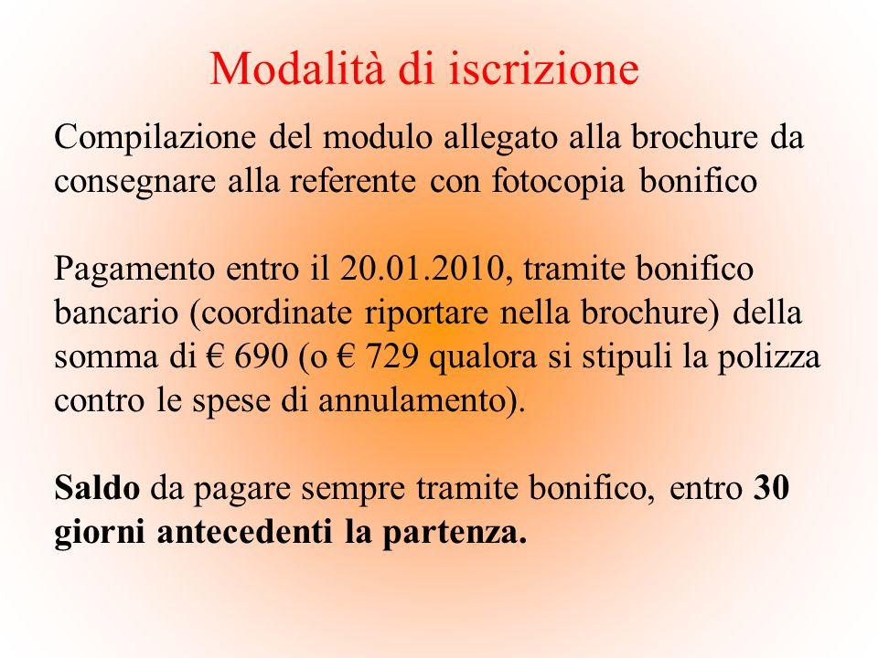 Modalità di iscrizione Compilazione del modulo allegato alla brochure da consegnare alla referente con fotocopia bonifico Pagamento entro il 20.01.201