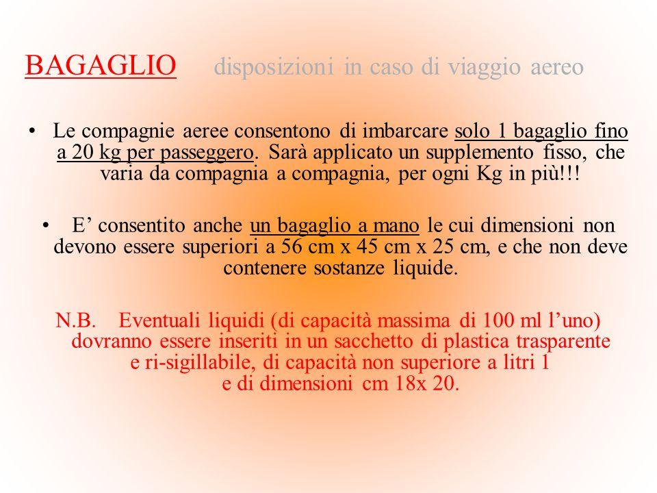 BAGAGLIO disposizioni in caso di viaggio aereo Le compagnie aeree consentono di imbarcare solo 1 bagaglio fino a 20 kg per passeggero. Sarà applicato