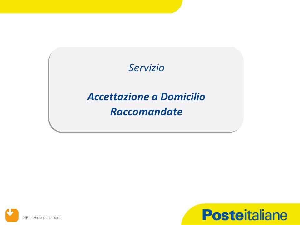 SP - Risorse Umane 2 A partire dal 20 maggio sarà attivato il servizio di Accettazione a domicilio della Posta Raccomandata a cura della rete Portalettere presso i centri di Distribuzione dotati di palmare (elenco slides successiva).